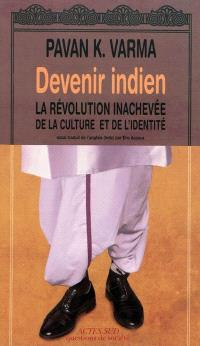Devenir indien : la révolution inachevée de la culture et de l'identité
