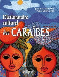 Dictionnaire culturel des Caraïbes : histoire, littérature, arts plastiques, musique, traditions populaires, biographies