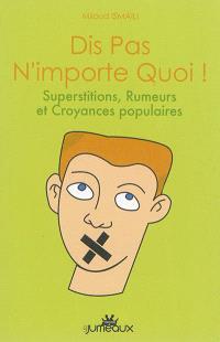 Dis pas n'importe quoi ! : superstitions, rumeurs et croyances populaires