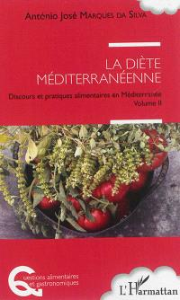 Discours et pratiques alimentaires en Méditerranée. Volume 2, La diète méditerranéenne