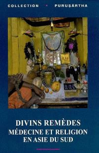Divins remèdes : médecine et religion en Asie du Sud = Divine remedies : medicine and religion in South Asia