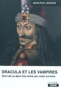 Dracula et les vampires. Suivi de La deux fois morte