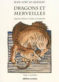 Dragons et merveilles : légendes urbaines et mythes contemporains : voyage en mythologies