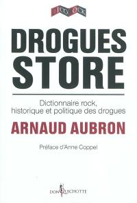 Drogues store : dictionnaire rock, historique et politique des drogues