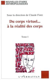 Du corps virtuel... à la réalité des corps : littérature, arts, sociologie : actes du colloque de décembre 2000, Grenoble. Volume 1