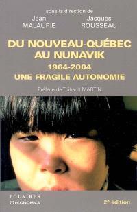 Du Nouveau-Québec au Nunavik : 1964-2004 : une fragile autonomie