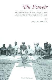 Du pouvoir : anthropologie politique des sociétés d'Afrique centrale