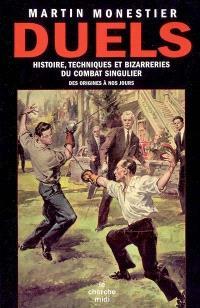 Duels : histoire, techniques et bizarreries du combat singulier des origines à nos jours : les gages de bataille, les tournois, les jugements de Dieu, les gladiateurs, les duels judiciaires, les duels du point d'honneur