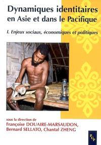 Dynamiques identitaires en Asie et dans le Pacifique. Volume 1, Enjeux sociaux, économiques et politiques
