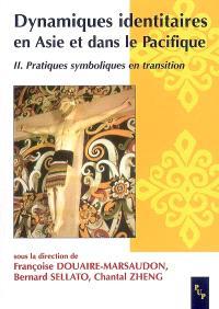Dynamiques identitaires en Asie et dans le Pacifique. Volume 2, Pratiques symboliques en transition