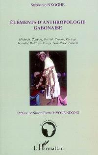 Eléments d'anthropologie gabonaise : méthode, collecte, oralité, cuisine, portage, interdits, bwiti, esclavage, sorcellerie, parenté