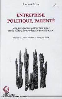 Entreprise, politique, parenté : une perspective anthropologique sur la Côte-d'Ivoire dans le monde actuel