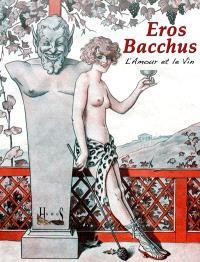 Eros Bacchus : l'amour et le vin
