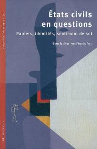 Etats civils en questions : papiers, identités, sentiment de soi