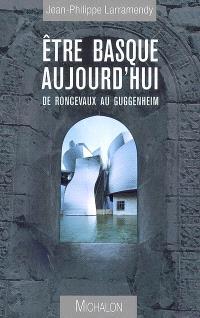 Etre basque aujourd'hui : de Roncevaux au Guggenheim
