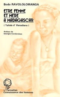 Etre femme et mère à Madagascar : Tanala d'Ifanadiana