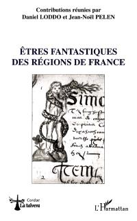 Etres fantastiques des régions de France : actes du colloque de Gaillac, 5-7 déc. 1997