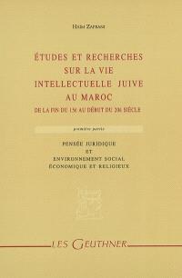 Etudes et recherches sur la vie intellectuelle juive au Maroc : de la fin du 15e au début du 20e siècle. Volume 1, Pensée juridique et environnement social, économique et religieux