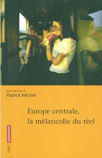 Europe centrale : la mélancolie du réel