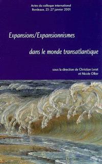 Expansions, expansionnismes dans le monde transatlantique : actes du colloque international, Bordeaux 25-27 janvier 2001