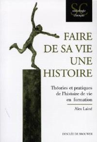 Faire de sa vie une histoire : théories et pratiques de l'histoire de vie en formation