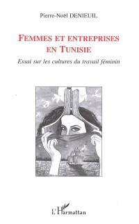 Femmes et entreprises en Tunisie : essai sur les cultures du travail féminin