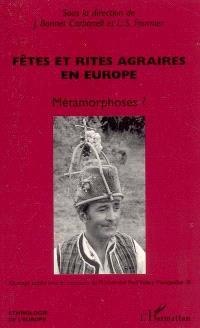 Fêtes et rites agraires en Europe : métamorphoses ?