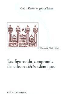 Figures du compromis dans les sociétés islamiques : perspectives historiques et socio-anthropologiques