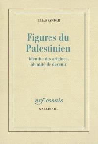 Figures du Palestinien : identité des origines, identité de devenir