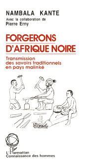 Forgerons d'Afrique noire : transmission des savoirs traditionnels en pays malinké