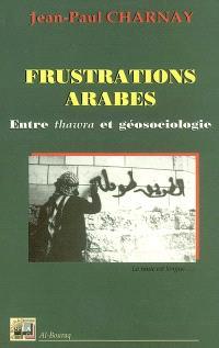 Frustrations arabes. Volume 2, Entre thawra et géosociologie
