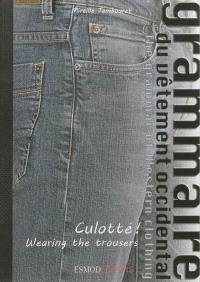 Grammaire du vêtement occidental = The grammar of western clothing. Volume 2, Culotté ! = Wearing the trousers