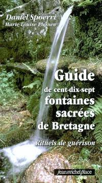 Guide de cent dix-sept fontaines sacrées de Bretagne : rituels de guérison