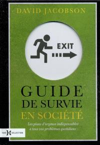 Guide de survie en société : les plans d'urgence indispensables à tous vos problèmes quotidiens
