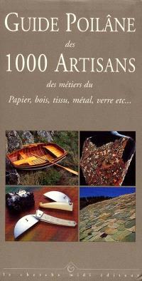 Guide Poilâne des 1.000 artisans : des métiers du papier, du tissu, du bois, du métal, etc.