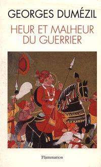 Heur et malheur du guerrier : aspects mythiques de la fonction guerrière chez les Indo-européens