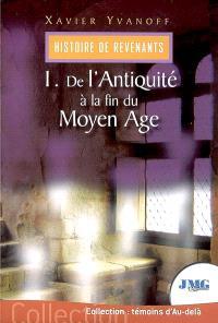 Histoire de revenants. Volume 1, De l'Antiquité à la fin du Moyen Age