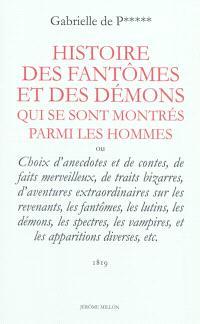Histoire des fantômes et des démons qui se sont montrés parmi les hommes ou Choix d'anecdotes et de contes, de faits merveilleux, de traits bizarres, d'aventures extraordinaires sur les revenants, les fantômes, les lutins...