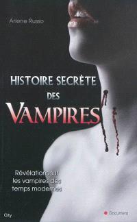 Histoire secrète des vampires : révélations sur les vampires des temps modernes