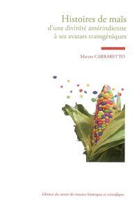 Histoires de maïs : d'une divinité amérindienne à ses avatars transgéniques