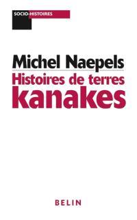 Histoires de terres kanakes : conflits fonciers et rapports sociaux dans la région de Houaïlou (Nouvelle-Calédonie)