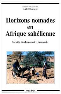Horizons nomades en Afrique sahélienne : sociétés, développement et démocratie