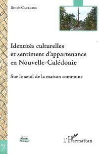 Identités culturelles et sentiment d'appartenance en Nouvelle-Calédonie : sur le seuil de la maison commune