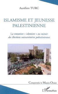 Islamisme et jeunesse palestinienne : la tentation islamiste au miroir des élections universitaires palestiniennes