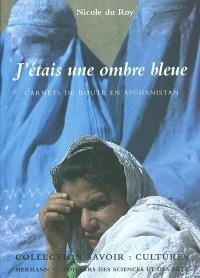 J'étais une ombre bleue : carnets de route en Afghanistan