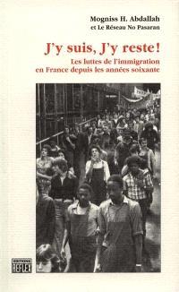 J'y suis, j'y reste ! : les luttes de l'immigration en France depuis les années soixante