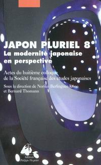 Japon pluriel 8 : la modernité japonaise en perspective : actes du huitième colloque de la Société française des études japonaises, Lille, 18-20 décembre 2008
