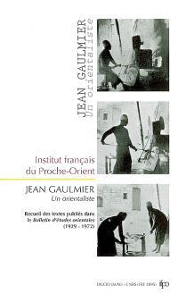 Jean Gaulmier : un orientaliste en Syrie : recueil des textes publiés dans le Bulletin d'études orientales (1929-1972)