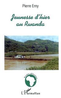 Jeunesse d'hier au Rwanda : textes d'écoliers et d'étudiants recueillis entre 1974 et 1976 : matériaux pour une psychologie