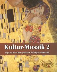 Kultur-Mosaik 2 : repères de culture générale en langue allemande